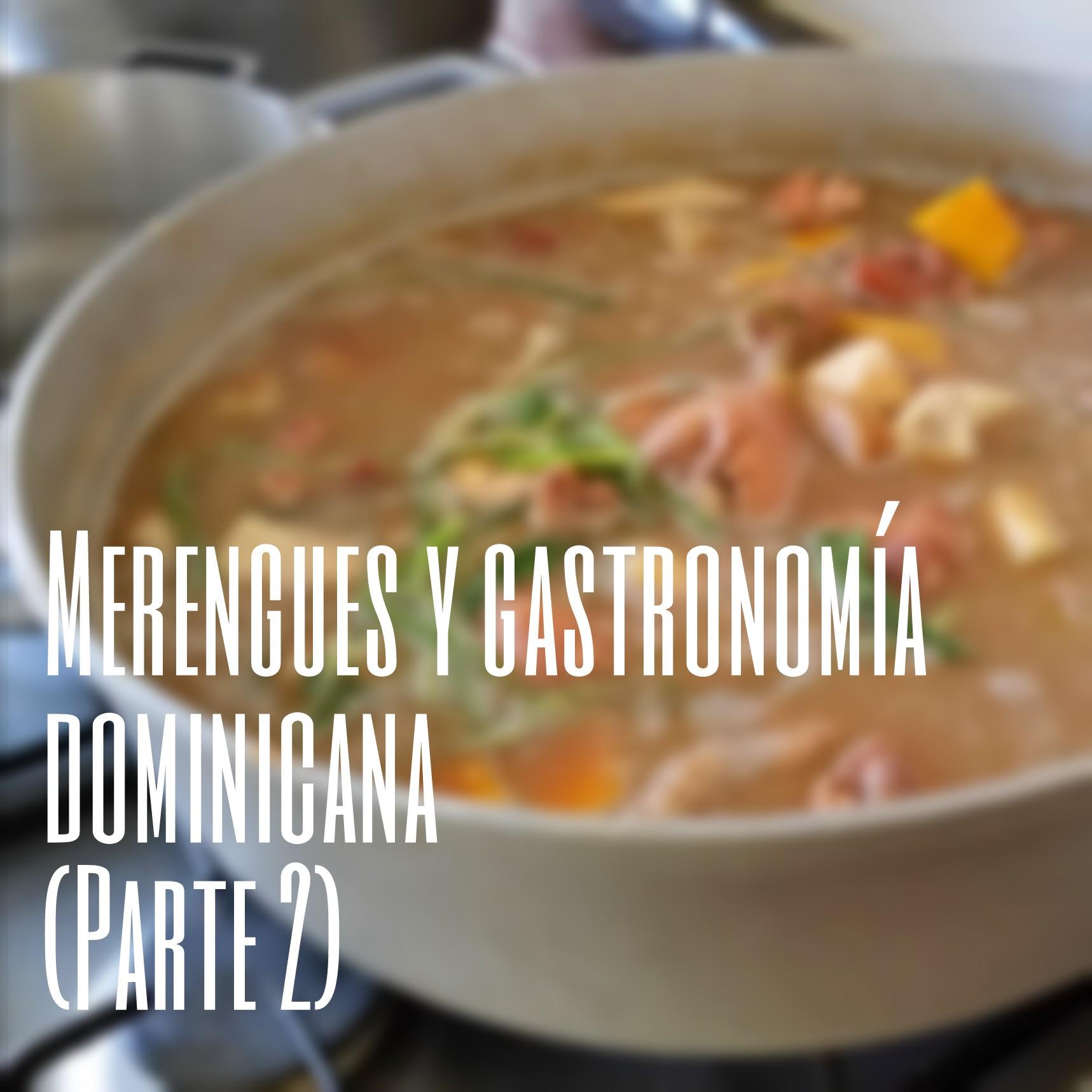 Merengues y gastronomía dominicana (Parte 2)