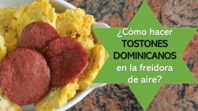 (Receta) Tostones dominicanos en freidora de aire