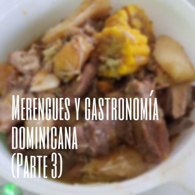 Merengues y gastronomía dominicana (parte 3)