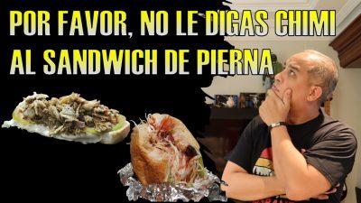 No le digas CHIMI al SANDWICH DE PIERNA