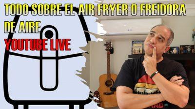 (Video) «Live» Todo sobre el Air Fryer